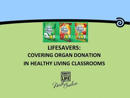 LIFESAVERS: COVERING ORGAN DONATION IN HEALTHY LIVING CLASSROOMS.