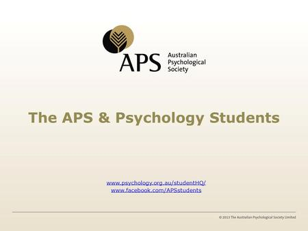 The APS & Psychology Students www.psychology.org.au/studentHQ/ www.facebook.com/APSstudents.