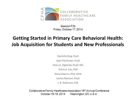 Getting Started in Primary Care Behavioral Health: Job Acquisition for Students and New Professionals Danielle King, PsyD Joan Fleishman, PsyD Stacy A.