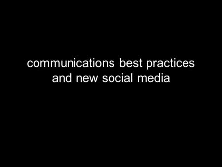 Communications best practices and new social media.