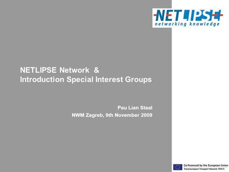 NETLIPSE Network & Introduction Special Interest Groups Pau Lian Staal NWM Zagreb, 9th November 2009.