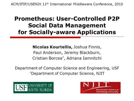 Prometheus: User-Controlled P2P Social Data Management for Socially-aware Applications Nicolas Kourtellis, Joshua Finnis, Paul Anderson, Jeremy Blackburn,