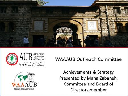 October 2009North American Regional Gathering - Montreal, Canada1 WAAAUB Outreach Committee Achievements & Strategy Presented by Maha Zabaneh, Committee.