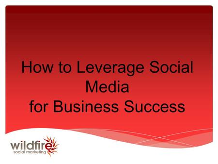 How to Leverage Social Media for Business Success.