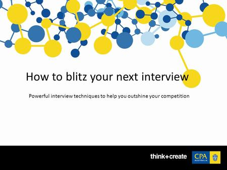 How to blitz your next interview Powerful interview techniques to help you outshine your competition.