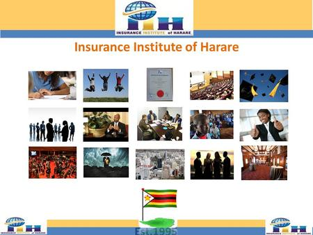 Est.1995 Insurance Institute of Harare. To promote good feeling and friendly relations amongst members of the Insurance Industry. To encourage the dissemination.