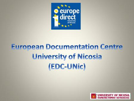 What are EDCs? EDCs are part of the European Commission's (EC) Europe Direct information network Designated by the EC to promote and disseminate official.