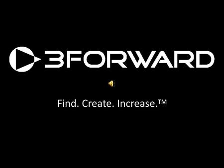 Find. Create. Increase. TM Copyright 3forward, 2009 We Know What Keeps Sales Leaders Awake At Night.