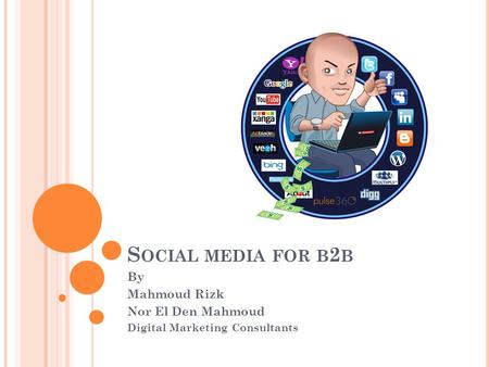 S OCIAL MEDIA FOR B 2 B By Mahmoud Rizk Nor El Den Mahmoud Digital Marketing Consultants.