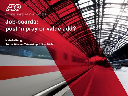 Job-boards: post 'n pray or value add? Isabelle Hung Senior Director Talent Acquisition EMEA.