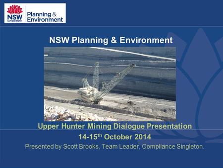 31-7-2014 | pg 1 NSW Planning & Environment Upper Hunter Mining Dialogue Presentation 14-15 th October 2014 Presented by Scott Brooks, Team Leader, Compliance.
