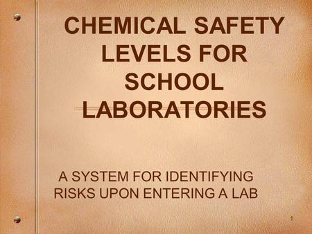 1 CHEMICAL SAFETY LEVELS FOR SCHOOL LABORATORIES A SYSTEM FOR IDENTIFYING RISKS UPON ENTERING A LAB.