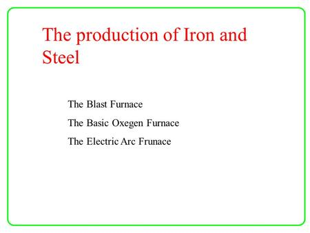The production of Iron and Steel