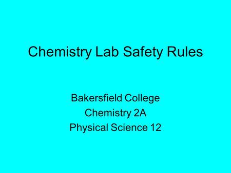 Chemistry Lab Safety Rules Bakersfield College Chemistry 2A Physical Science 12.