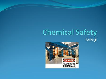 SVN3E. Chemical hazards Not all chemicals are hazardous (e.g. water). Chemical hazards are those that have toxic or harmful effects on the body.