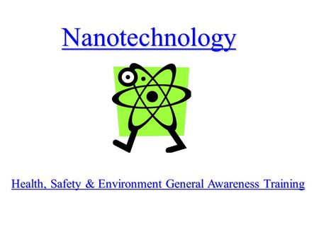 Nanotechnology Health, Safety & Environment General Awareness Training.