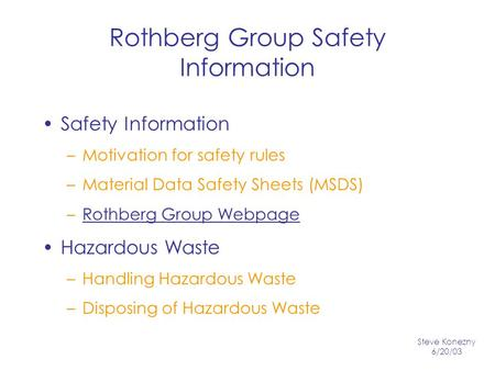 Rothberg Group Safety Information Safety Information –Motivation for safety rules –Material Data Safety Sheets (MSDS) –Rothberg Group WebpageRothberg Group.