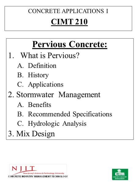 Pervious Concrete: 1.What is Pervious? A.Definition B.History C.Applications 2. Stormwater Management A.Benefits B.Recommended Specifications C.Hydrologic.