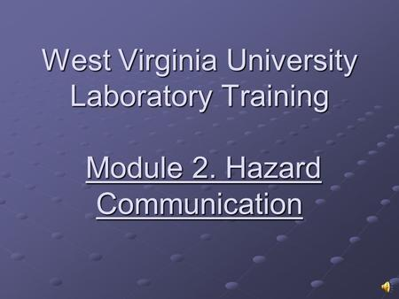 West Virginia University Laboratory Training Module 2. Hazard Communication.