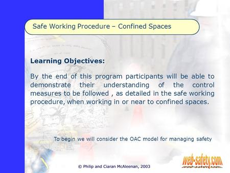 Safe Working Procedure – Confined Spaces Learning Objectives: By the end of this program participants will be able to demonstrate their understanding of.