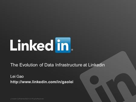The Evolution of Data Infrastructure at Linkedin LinkedIn Confidential ©2013 All Rights Reserved.
