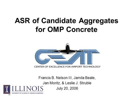 ASR of Candidate Aggregates for OMP Concrete Francis B. Nelson III, Jamila Beale, Jan Moritz, & Leslie J. Struble July 20, 2006.