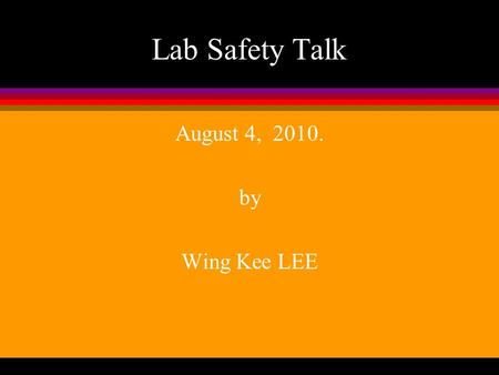 Lab Safety Talk August 4, 2010. by Wing Kee LEE. Where to Find this Document l Department Web Page l Programs l Postgraduate l Lab Safety.