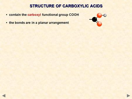 STRUCTURE OF CARBOXYLIC ACIDS contain the carboxyl functional group COOH the bonds are in a planar arrangement.