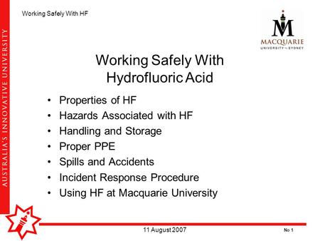 No 1 Working Safely With HF 11 August 2007 Properties of HF Hazards Associated with HF Handling and Storage Proper PPE Spills and Accidents Incident Response.