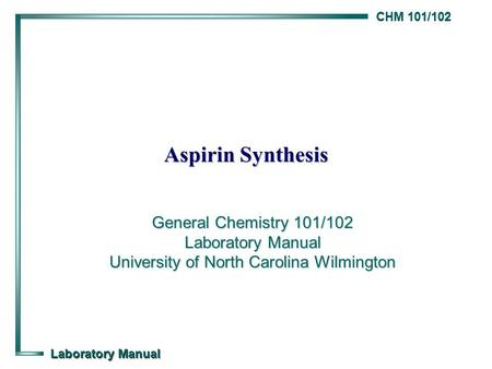 Aspirin Synthesis General Chemistry 101/102 Laboratory Manual University of North Carolina Wilmington.