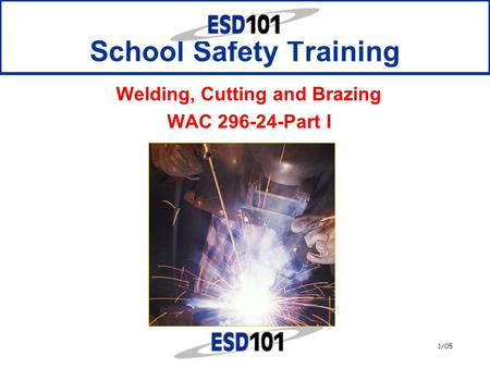 1/05 School Safety Training Welding, Cutting and Brazing WAC 296-24-Part I.