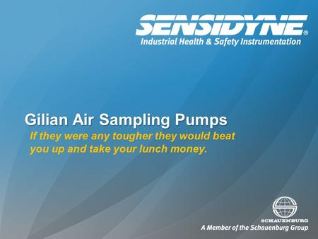 Gilian Air Sampling Pumps If they were any tougher they would beat you up and take your lunch money.