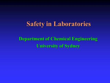 Safety in Laboratories Department of Chemical Engineering University of Sydney.