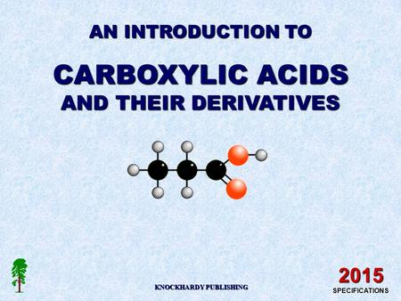 AN INTRODUCTION TO CARBOXYLIC ACIDS AND THEIR DERIVATIVES KNOCKHARDY PUBLISHING 2015 SPECIFICATIONS.