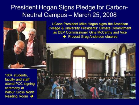 President Hogan Signs Pledge for Carbon- Neutral Campus – March 25, 2008 UConn President Mike Hogan signs the American College & University Presidents'