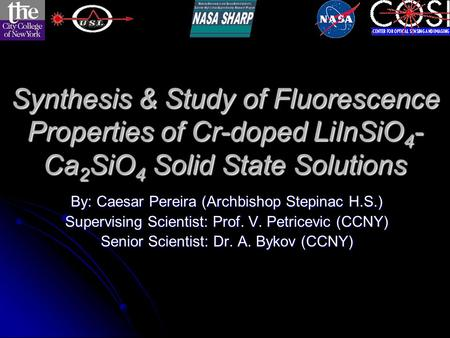 Synthesis & Study of Fluorescence Properties of Cr-doped LiInSiO 4 - Ca 2 SiO 4 Solid State Solutions By: Caesar Pereira (Archbishop Stepinac H.S.) Supervising.