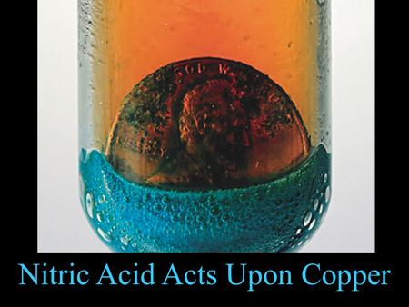 Nitric Acid Acts Upon Copper. While reading a textbook of chemistry I came upon the statement, nitric acid acts upon copper. I was getting tired of.
