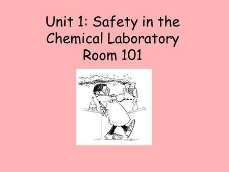 Unit 1: Safety in the Chemical Laboratory Room 101.