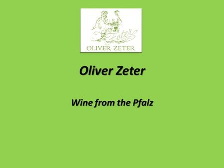 Oliver Zeter Wine from the Pfalz. Oliver Zeter The main focus of the small production is Sauvignon Blanc. Beside Riesling and Pinot Noir, Sauvignon Blanc.