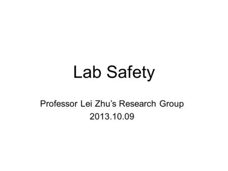 Lab Safety Professor Lei Zhu's Research Group 2013.10.09.