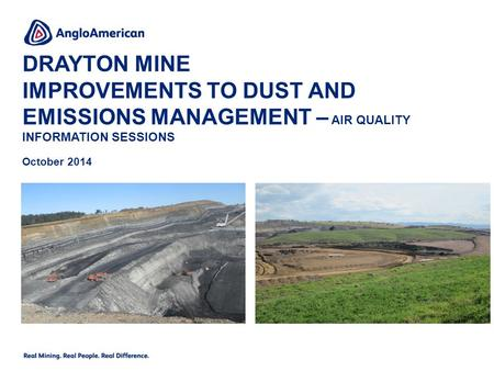 DRAYTON MINE IMPROVEMENTS TO DUST AND EMISSIONS MANAGEMENT – AIR QUALITY INFORMATION SESSIONS October 2014.