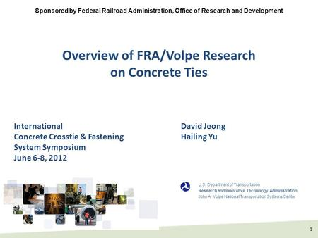 1 Overview of FRA/Volpe Research on Concrete Ties Sponsored by Federal Railroad Administration, Office of Research and Development U.S. Department of Transportation.