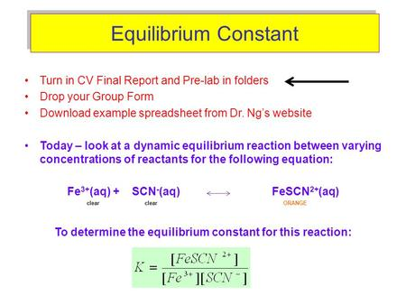 Equilibrium Constant Turn in CV Final Report and Pre-lab in folders Drop your Group Form Download example spreadsheet from Dr. Ng's website Today – look.