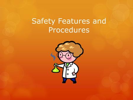 Safety Features and Procedures. Fume Hood  In the classroom  Vented, protected lab space used for dangerous or toxic experiments  Waste chemicals are.