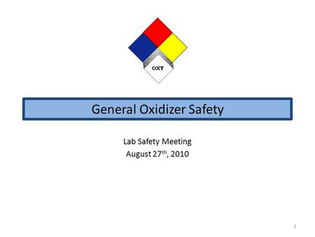 General Oxidizer Safety Lab Safety Meeting August 27 th, 2010 1.