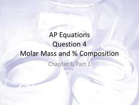 AP Equations Question 4 Molar Mass and % Composition Chapter 3, Part 1.