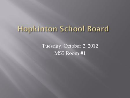 Tuesday, October 2, 2012 MSS Room #1.  The Leadership Team has not had a formal discussion about HSD facilities.  Individual discussions have taken.
