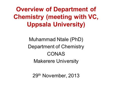 Overview of Department of Chemistry (meeting with VC, Uppsala University) Muhammad Ntale (PhD) Department of Chemistry CONAS Makerere University 29 th.