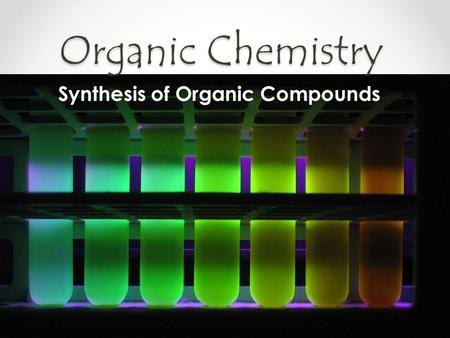 Organic Chemistry Synthesis of Organic Compounds.