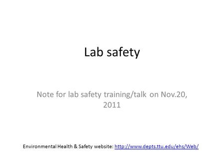 Lab safety Note for lab safety training/talk on Nov.20, 2011 Environmental Health & Safety website: